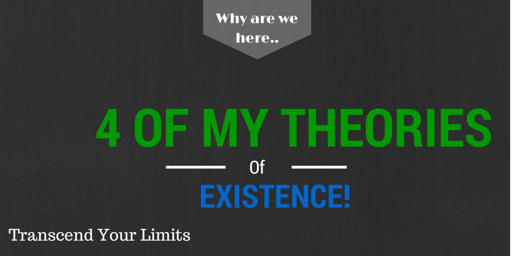 Theory on existence and Life